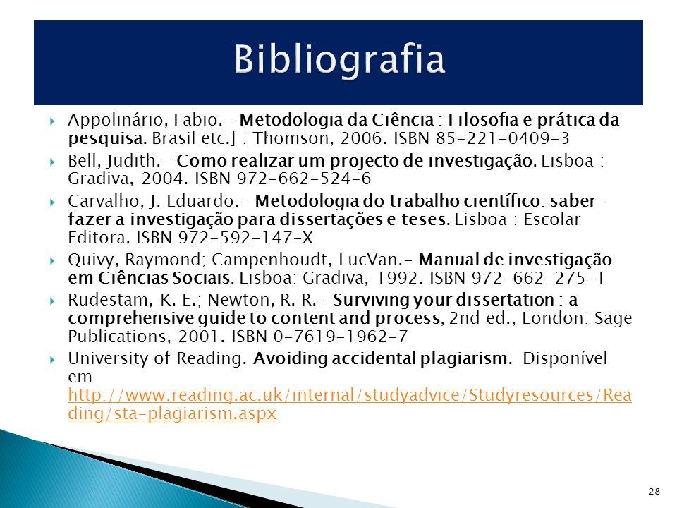 Bibliografia Appolinário, Fabio.- Metodologia da Ciência : Filosofia e prática da pesquisa. Brasil etc.] : Thomson, 2006. ISBN 85-221-0409-3.